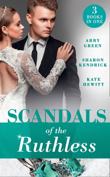 Scandals Of The Ruthless: A Shadow of Guilt (Sicily's Corretti Dynasty) / An Inheritance of Shame (Sicily's Corretti Dynasty) / A Whisper of Disgrace (Sicily's Corretti Dynasty) (Mills & Boon M&B) eBook by Abby Green,Kate Hewitt,Sharon Kendrick