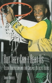 But They Can't Beat Us!: Oscar Robertson and the Crispus Attucks Tigers ebook by Randy Roberts