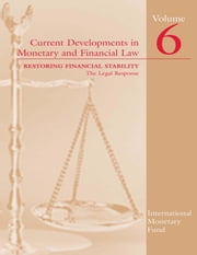 Current Developments in Monetary and Financial Law, Volume 6 - Restoring Financial Stability--The Legal Response ebook by International Monetary Fund. Legal Dept.