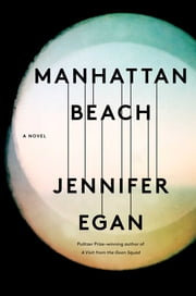 Manhattan Beach - A Novel ebook by Jennifer Egan