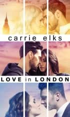 Love in London Box Set ebook by Carrie Elks