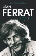 Jean Ferrat, une vie ebook by Jean-dominique Brierre