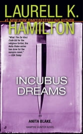 Incubus Dreams - An Anita Blake, Vampire Hunter Novel ebook by Laurell K. Hamilton