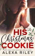 His Christmas Cookie ebook by Alexa Riley