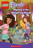 LEGO Friends: Mystery in the Whispering Woods (Chapter Book #3) ebook by Cathy Hapka