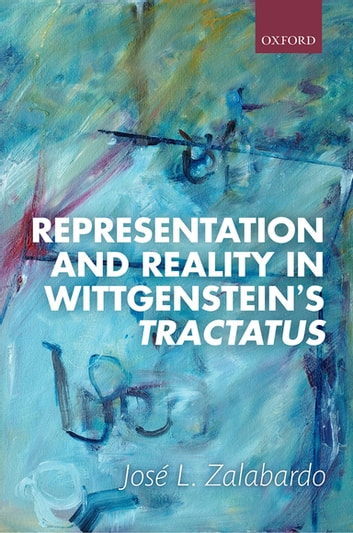 Representation and Reality in Wittgenstein's Tractatus ebook by José L. Zalabardo