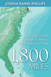 1,800 Miles - Striving to End Sexual Violence, One Step at a Time ebook by Joshua Daniel Phillips