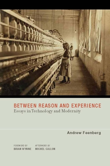 Between Reason and Experience - Essays in Technology and Modernity ebook by Andrew Feenberg,Michel Callon