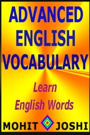 Advanced English Vocabulary: Learn English Words ebook by Mohit Joshi
