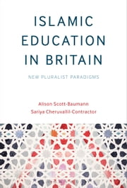 Islamic Education in Britain - New Pluralist Paradigms ebook by Dr Alison Scott-Baumann,Sariya Cheruvallil-Contractor
