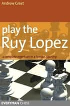 Play the Ruy Lopez ebook by Andrew Greet