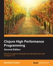 Clojure High Performance Programming - Second Edition ebook by Shantanu Kumar