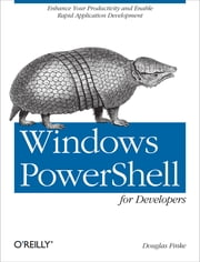 Windows PowerShell for Developers ebook by Douglas Finke