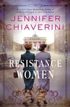 Resistance Women - A Novel ekitaplar by Jennifer Chiaverini