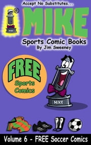 MIKE's FREE Soccer Sports Comic Book - Volume 6 ebook by MIKE - aka Mike Raffone