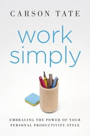 Work Simply - Embracing the Power of Your Personal Productivity Style ebook by Carson Tate