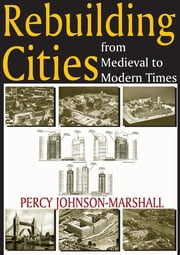 Rebuilding Cities from Medieval to Modern Times ebook by Percy Johnson-Marshall