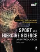 Sport and Exercise Science - An Introduction ebook by Philip Watkins, Murray Griffin, Dean A. Sewell,...