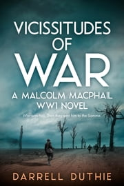 Vicissitudes of War - A Malcolm MacPhail WW1 novel ebook by Darrell Duthie