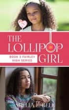 The Lollipop Girl (Book 3 of Fairley High series) ebook by Shelia E. Bell