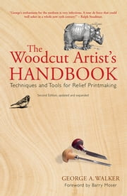 The Woodcut Artist's Handbook - Techniques and Tools for Relief Printmaking ebook by George Walker, Barry Moser