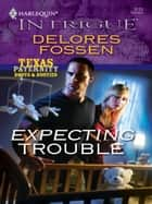 Expecting Trouble ebook by Delores Fossen