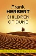 Children Of Dune - The Third Dune Novel ebook by Frank Herbert