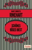 Schönes böses Biest - Kriminalroman eBook by Mary Roberts Rinehart, Dolly Landolt