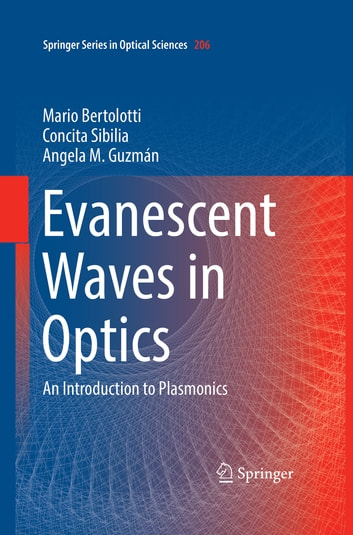Evanescent Waves in Optics - An Introduction to Plasmonics ebook by Angela M. Guzman,Mario Bertolotti,Concita Sibilia