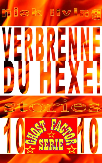 Verbrenne du Hexe! - Ghost-Factor - Volume 10 ebook by Nick Living