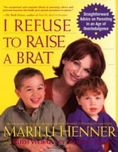 I Refuse to Raise a Brat ebook by Marilu Henner,Ruth Velikovsky Sharon