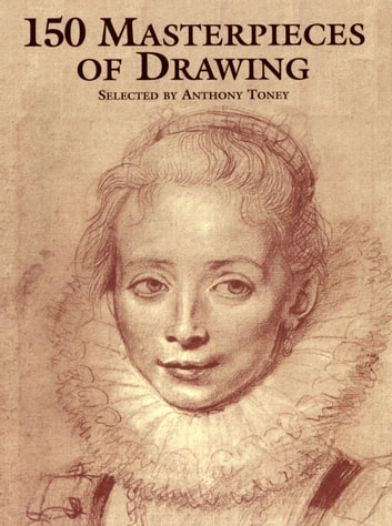 150 Masterpieces of Drawing ebook by Anthony Toney