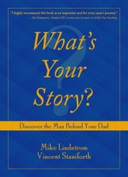 What's Your Story? - Discover the Man Behind Your Dad ebook by Mike Lindstrom,Vincent Staniforth