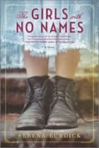 The Girls with No Names - A Novel ebook by Serena Burdick