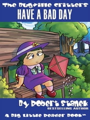 Have a Bad Day. a Bugville Critters Picture Book! ebook by Stanek, Robert