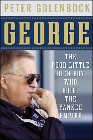 George - The Poor Little Rich Boy Who Built the Yankee Empire ebook by Peter Golenbock