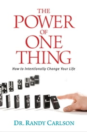 The Power of One Thing - How to Intentionally Change Your Life ebook by Randy Carlson