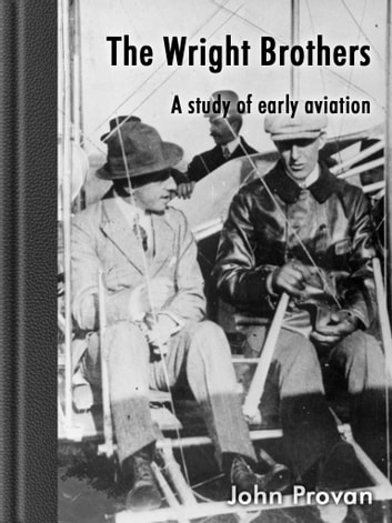 The Wright Brothers - A study of early aviation ebook by John Provan