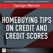 Homebuying Tips on Credit and Credit Scores ebook by Carolyn Warren