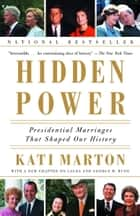 Hidden Power - Presidential Marriages That Shaped Our History ebook by Kati Marton