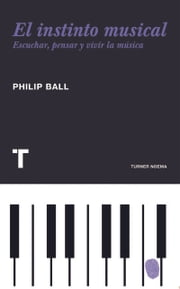 El instinto musical - Escuchar, pensar y vivir la música ebook by Philip  Ball