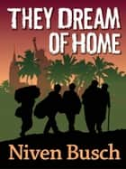 They Dream of Home ebook by Niven Busch