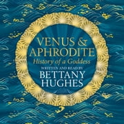 Venus and Aphrodite audiobook by Bettany Hughes
