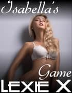 Isabella's Game ebook by Lexie X