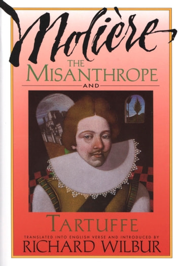 The Misanthrope and Tartuffe, by Moliere ebook by Richard Wilbur