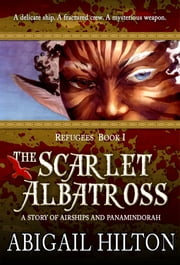 The Scarlet Albatross - A Story of Airships and Panamindorah ebook by Abigail Hilton