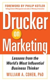 Drucker on Marketing: Lessons from the World's Most Influential Business Thinker ebook by William Cohen
