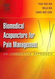 Biomedical Acupuncture for Pain Management ebook by Yun-tao Ma,Zang Hee Cho