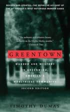 Greentown - Murder and Mystery in Greenwich, America's Wealthiest Community ebook by Timothy Dumas