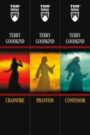 A Sword of Truth Set: The Chainfire Trilogy - (Chainfire, Phantom, Confessor) ebook by Terry Goodkind
